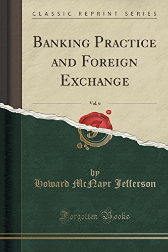 Banking Practice and Foreign Exchange, Vol. 6 (Classic Reprint)