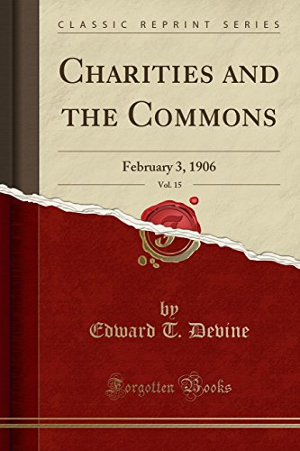 Charities and the Commons, Vol. 15: February 3, 1906 (Classic Reprint)