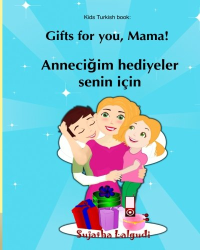 Kids turkish book: Gifts for you Mama: Children's English Turkish Picture book (Bilingual Edition),Turkish Baby book, Kids Turkish book, Turkish .