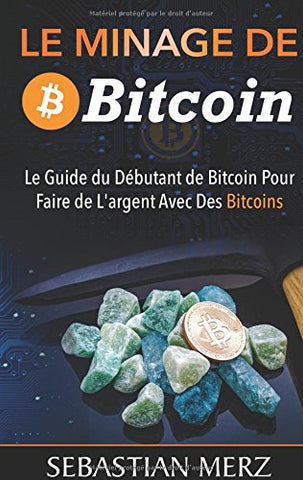 Le Minage de Bitcoin 101 (French Edition)