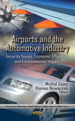 Airports and the Automotive Industry: Security Issues, Economic Efficiency and Environmental Impact (Trandportation Infrastructure - Roads, Highwa
