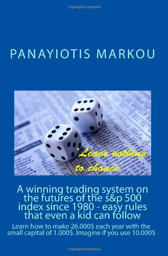 A winning trading system on the futures of the s&p 500 index since 1980 - easy rules that even a kid: Learn how to make 26.000$ every year with th