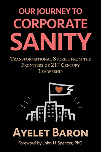 Our Journey To Corporate Sanity: Transformational Stories from the Frontiers of 21st Century Leadership