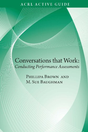 Conversations That Work: Conducting Performance Assessments (ACRL Active Guide)