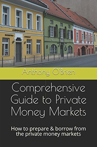 Comprehensive Guide to Private Money Markets: How to prepare & borrow from the private money markets