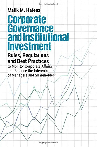 Corporate Governance and Institutional Investment: Rules, Regulations and Best Practices to Monitor Corporate Affairs and Balance the Interests of