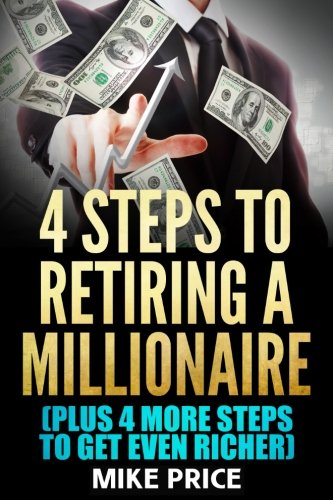 Four Steps to Retiring a Millionaire: Plus Four More Steps to Get Even Richer (Right Price Series)