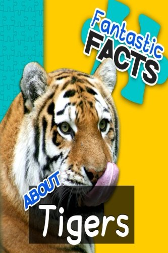 Fantastic Facts About Tigers: Illustrated Fun Learning For Kids