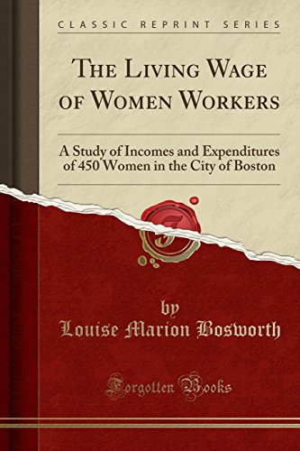 The Living Wage of Women Workers; A Study of Incomes and Expenditures of 450 Women in the City of Boston