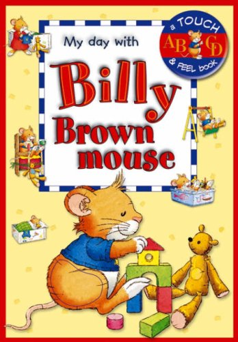 Billy Brown Mouse - My Day with : A Touch & Feel Book