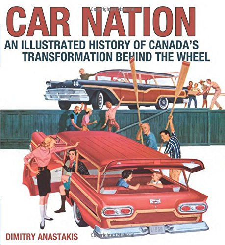 Car Nation: An Illustrated History of Canada's Transformation Behind the Wheel (Lorimer Illustrated History)
