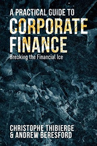 A Practical Guide to Corporate Finance: Breaking the Financial Ice