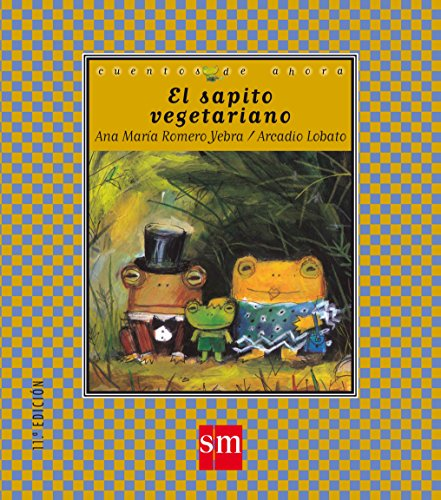 El sapito vegetariano / The Vegetarian Little Frog (Cuentos De Ahora / Nowadays Stories) (Spanish Edition)