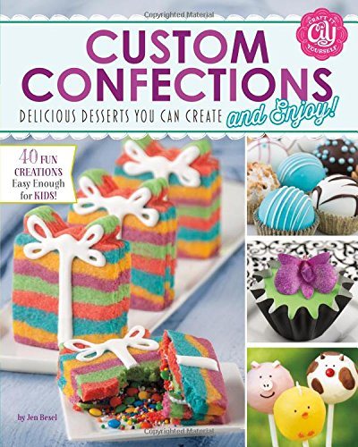 Custom Confections: Delicious Desserts You Can Create and Enjoy (Craft It Yourself)