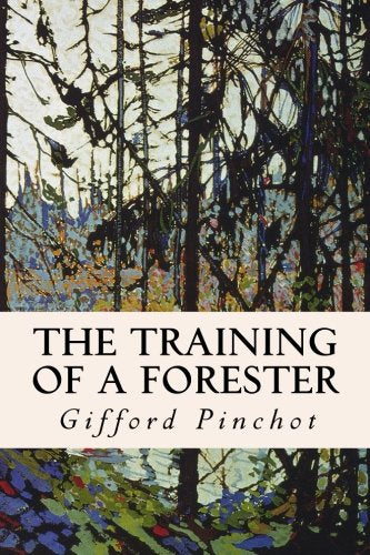 The Training of a Forester (Classic Reprint)