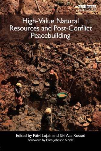 High-Value Natural Resources and Post-Conflict Peacebuilding (Post-Conflict Peacebuilding and Natural Resource Management) (Volume 3)