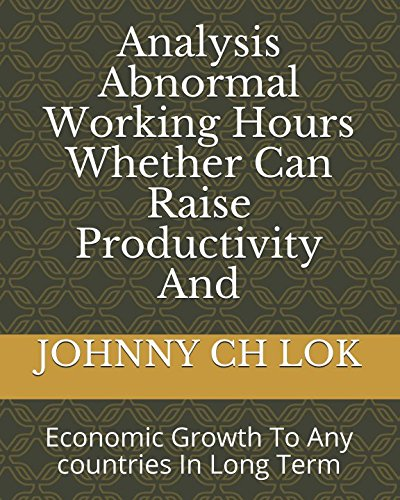 Analysis Abnormal Working Hours Whether Can Raise Productivity And: Economic Growth  To Any countries In Long Term