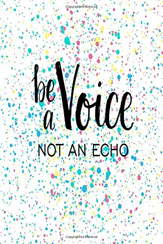 Be A Voice Not An Echo: Book With Blank Pages Portable