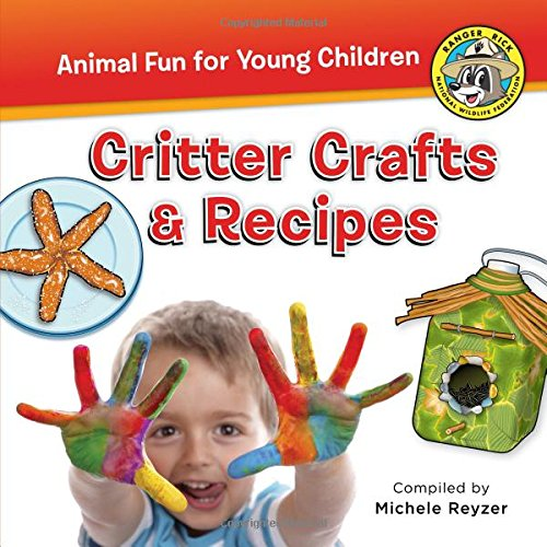 Critter Crafts & Recipes (Ranger Rick: Animal Fun for Young Children)