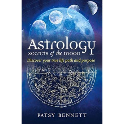 Astrology: Secrets Of The Moon: Discover Your True Path And Purpose - Books