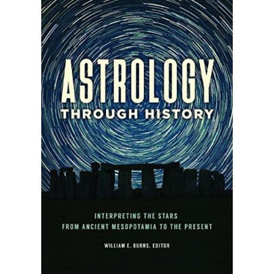 Astrology Through History: Interpreting The Stars From Ancient Mesopotamia To The Present - Books
