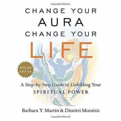 Change Your Aura Change Your Life: A Step-By-Step Guide To Unfolding Your Spiritual Power Revised Edition - Books