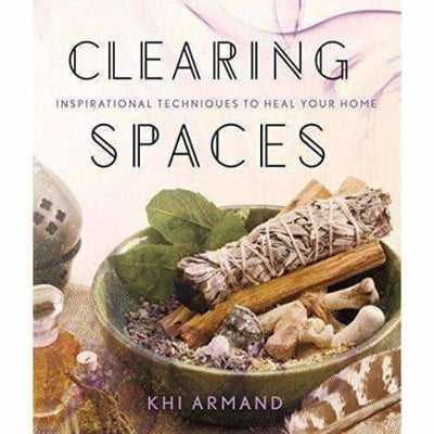Clearing Spaces: Inspirational Techniques To Heal Your Home - Books