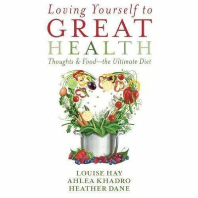 Loving Yourself To Great Health: Thoughts & Foodthe Ultimate Diet - Books