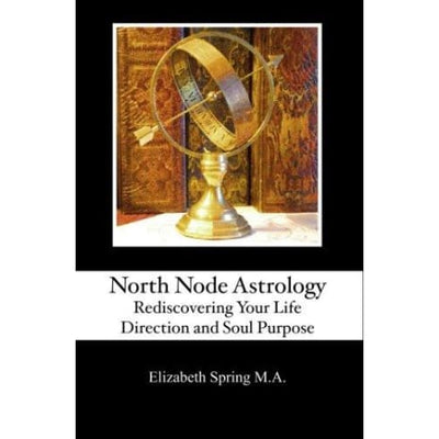 North Node Astrology: Rediscovering Your Life Direction And Soul Purpose - Books
