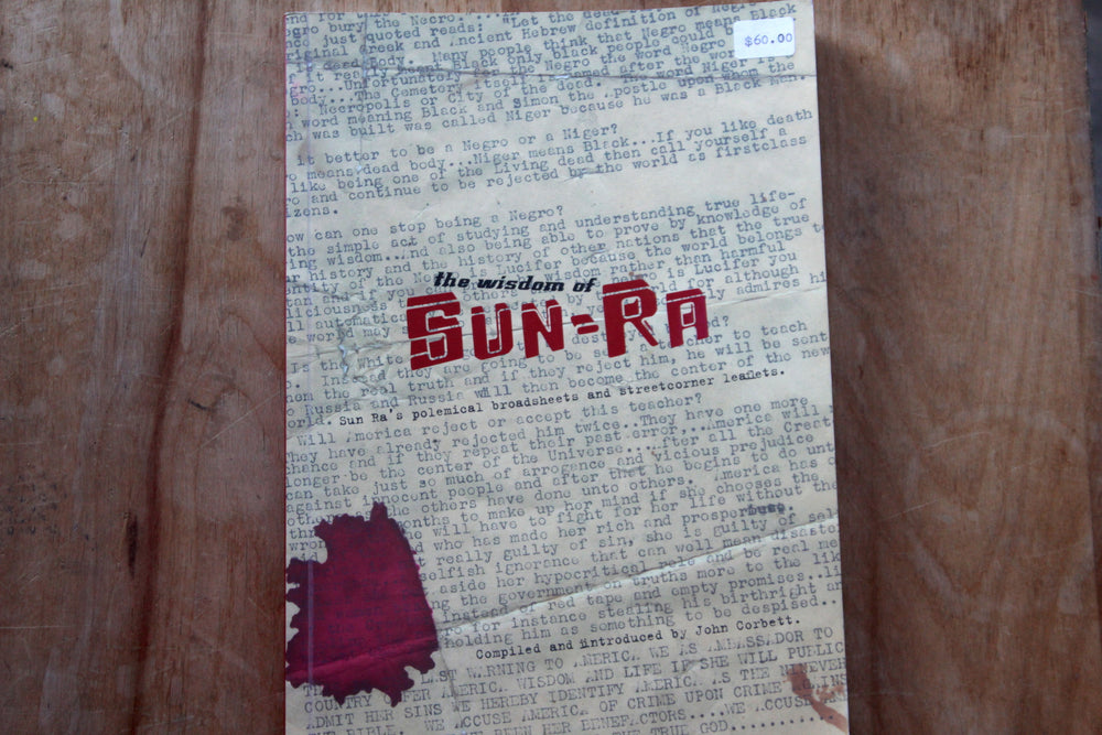 The Wisdom of Sun Ra: Sun Ra's polemical broadsheets & street-corner leaflets