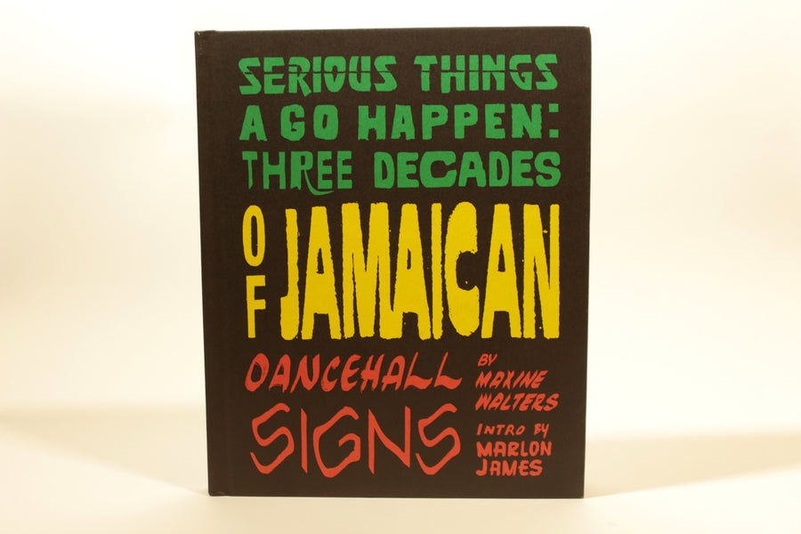 Serious Things a Go Happen: Three Decades of Jamaican Dancehall Signs Hardcover