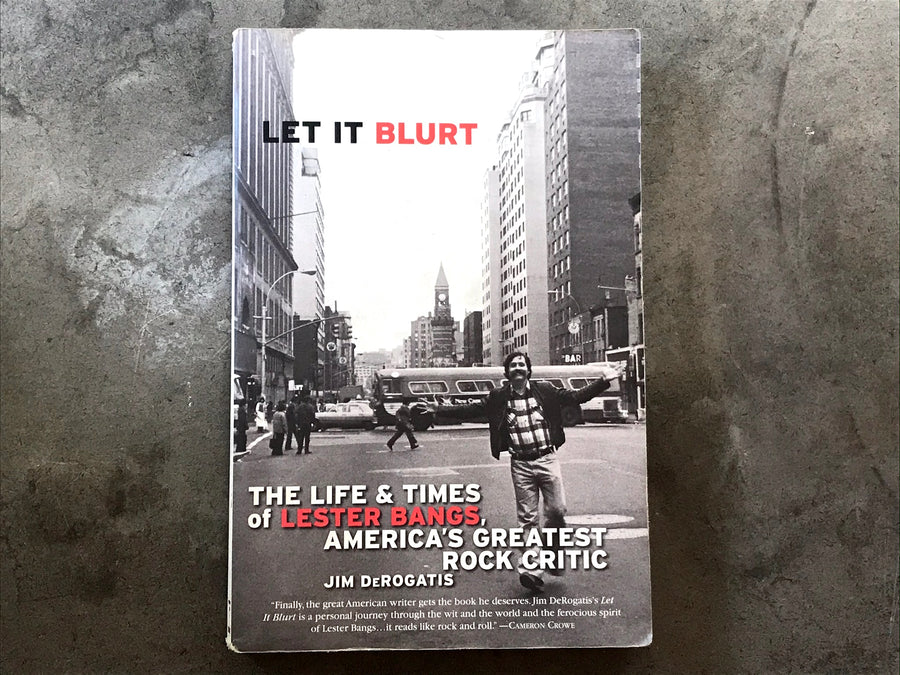 Let it Blurt: The Life & Times of Lester Bangs, America's Greatest Rock Critic