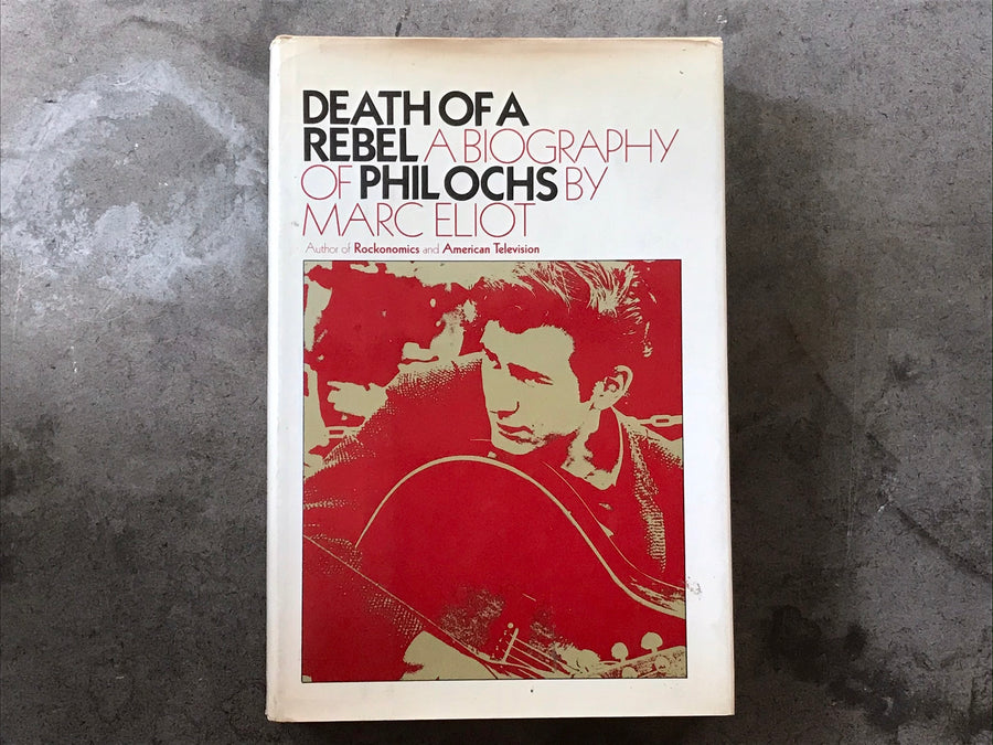 Death of A Rebel A Biography of Phil Ochs by Marc Eliot - book