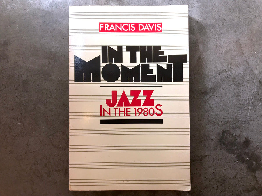 In The Moment: Jazz In the 1980s by Francis Davis - book