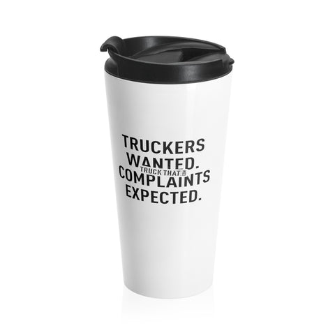 Truckers Wanted. Complaints Expected. Stainless Steel Travel Mug