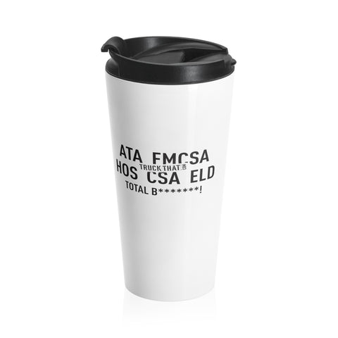 ATA, FMCSA, HOS, CSA, ELD Total B*******! Stainless Steel Travel Mug