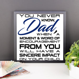 Framed photo paper poster You Never Know Dad When a Moment and Word of Encouragement