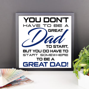 Framed photo paper poster You Don't Have To Be A Great Dad To Start