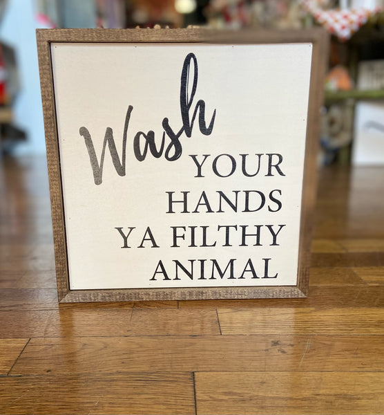 Wash Your Hands Ya Filthy Animal Sign