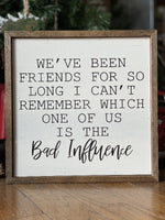Bad Influence Wood Sign