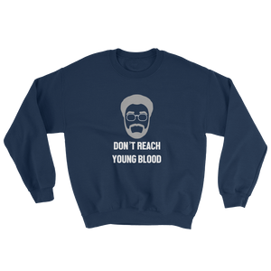 Don't Reach Young Blood - Crewneck
