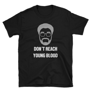 Don't Reach Young Blood - Short Sleeve Tee