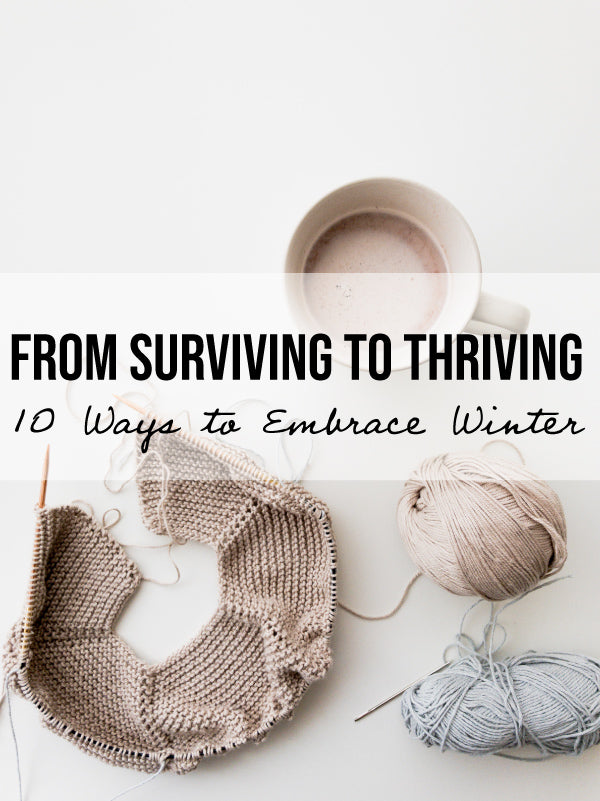 From Surviving to Thriving: 10 Ways to Get The Most Out Of This Winter