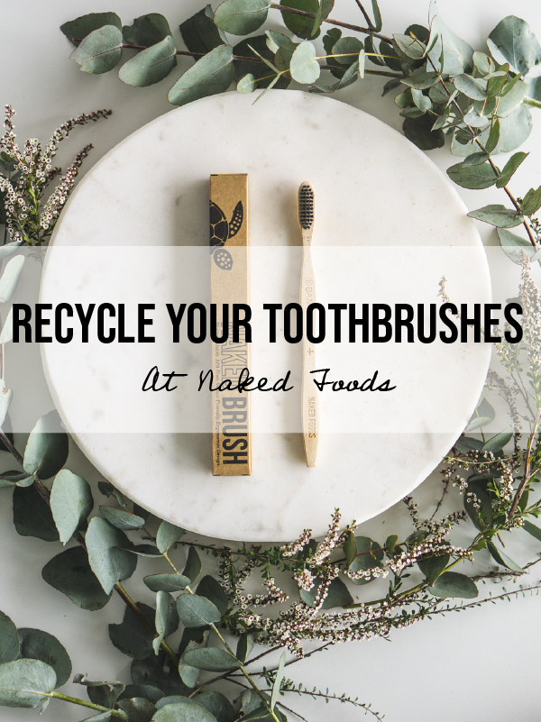 Recycle Your Toothbrushes For Free At Naked Foods