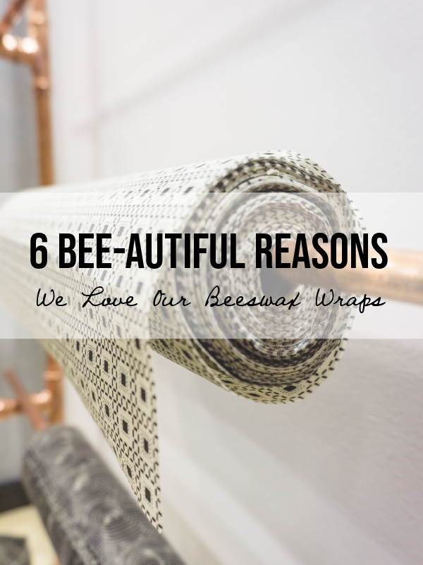 Not All Beeswax Wraps Are Created Equal! 6 Reasons We Love Ours