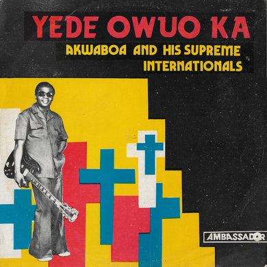 Akwaboa & His Supreme Internationals - Yede Owuo Ka