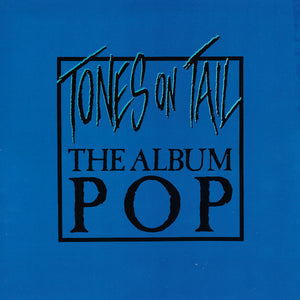 Tones On Tail - The Album Pop