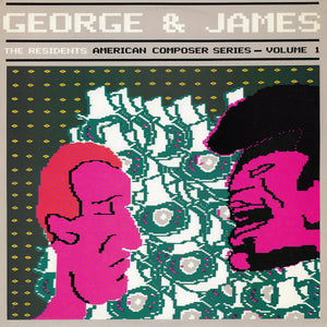 The Residents - George & James (American Composer Series - Volume 1)
