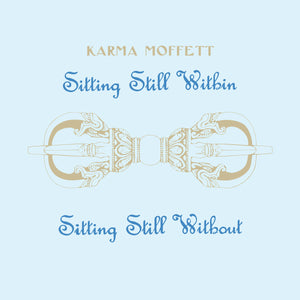 Karma Moffett - Sitting Still Within/Sitting Still Without