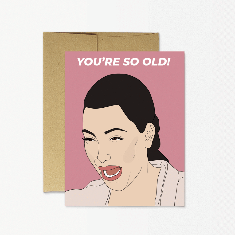 "Birthday Card | Kim Kardashian ""You're So Old!"""